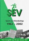 """SEV,sport en vriendschap 1962-2002. """"Een terugblik op 40 jaar Groen-Wit"""""""